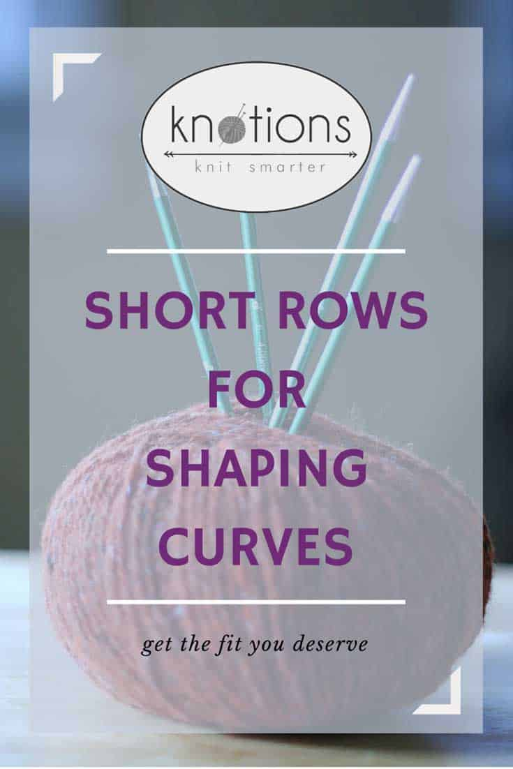 Intro to short rows and how they can improve the garments you knit.