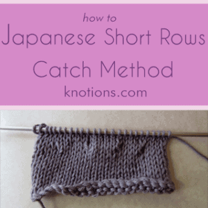 Tutorial: Japanese Short Rows and the Catch Method