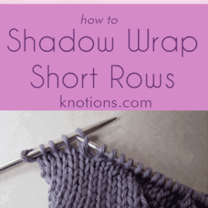 Tutorial: Shadow Wrap Short Rows